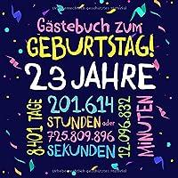 Gästebuch zum Geburtstag ~ 23 Jahre: Deko zur Feier vom 23.Geburtstag fuer Mann oder Frau - 23 Jahre - Geschenkidee & Dekoration fuer Glueckwuensche und Fotos der Gaeste