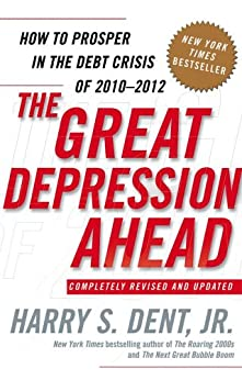 [Dent, Harry S.]のThe Great Depression Ahead: How to Prosper in the Crash Following the Greatest Boom in History (English Edition)