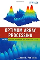Optimum Array Processing: Part IV of Detection, Estimation, and Modulation Theory by Harry L. Van Trees(2002-04-04)