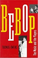 Bebop: The Music and Its Players