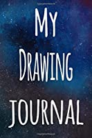 My Drawing Journal: The perfect gift for the artist in your life - 119 page lined journal!