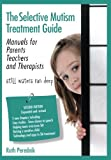 The Selective Mutism Treatment Guide: Manuals for Parents Teachers and Therapists. Second Edition: Still Waters Run Deep