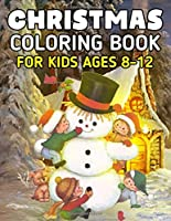 Christmas Coloring Book for Kids Ages 8-12: Cute Santa Claus, Snowman, Chirstmas Decorate in 50+ Coloring Pages