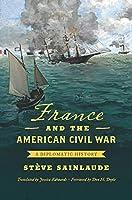 France and the American Civil War: A Diplomatic History (Civil War America)