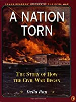 A Nation Torn: Book 2: The Story of How the Civil War Began (Young Reader's Hist- Civil War)