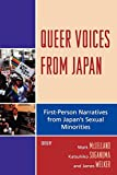 Queer Voices from Japan: First Person Narratives from Japan's Sexual Minorities (AsiaWorld) (Studies in Modern Japan)