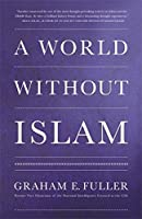 A World without Islam by Graham Fuller,Graham E. Fuller Graham E. Fuller(2012-04-02)