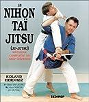 Le Nihon Taï Jitsu : Méthode complète de self-défense
