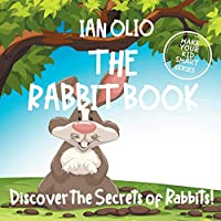 The Rabbit Book: Discover the Secrets of Rabbits! Make your kids smart series.: Fun Book For Kids Ages 3-6