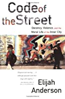 Code of the Street: Decency, Violence, and the Moral Life of the Inner City by Elijah Anderson(2000-09-17)