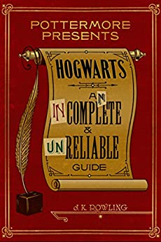 Hogwarts: An Incomplete and Unreliable Guide (Kindle Single) (Pottermore Presents Book 3) by [Rowling, J.K.]