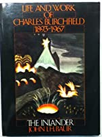 The Inlander: The Life and Work of Charles Burchfield, 1893-1967