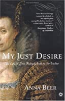 My Just Desire: The Life of Bess Ralegh, Wife to Sir Walter