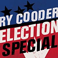 Election Special by Ry Cooder (2012-08-03)