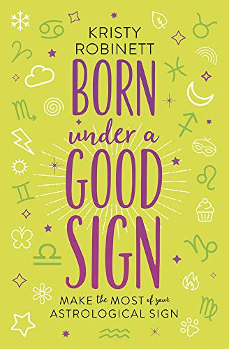 Born Under a Good Sign: Make the Most of Your Astrological Sign (English Edition)
