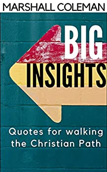 Big Insights: Quotes For Walking the Christian Path by [Coleman, Marshall]