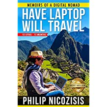 Have Laptop, Will Travel: Memoirs of a Digital Nomad—12 Cities, 12 Months
