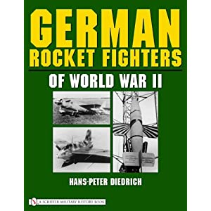 German Rocket Fighters Of World War II (Schiffer Military History)