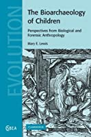 The Bioarchaeology of Children: Perspectives from Biological and Forensic Anthropology (Cambridge Studies in Biological and Evolutionary Anthropology) by Mary E. Lewis(2009-10-29)