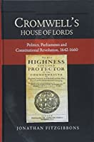 Cromwell's House of Lords: Politics, Parliaments and Constitutional Revolution 1642-1660 (Studies in Early Modern Cultural, Political and Social History)
