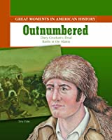 Outnumbered: Davy Crockett's Final Battle at the Alamo (Great Moments in American History)