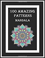 100 Amazing patterns mandala: 100 fun and comfortable coloring patterns for adults with unilateral pages to prevent bleeding. Mandala coloring book for meditation, stress relief, and relaxation. Geometric pattern. Flowers pattern.