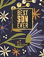 Best Son Ever Sketchbook: Journal, Sketch, Art Gifts for Kids, Gifts for Girls, 8 x 5 x 11 Blank Book 120 Pages (Sketchbooks for Kids and Adults)