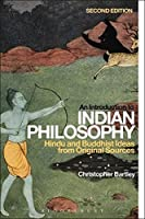 An Introduction to Indian Philosophy: Hindu and Buddhist Ideas from Original Sources by Christopher Bartley(2015-09-24)