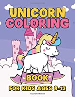 Unicorn Coloring Book for Kids Ages 8-12: A Fun Kid Workbook Coloring