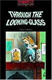 Through the Looking Glass: And What Alice Found There (Oxford Bookworms Library)