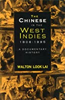 The Chinese in the West Indies, 1806-1995: A Documentary History