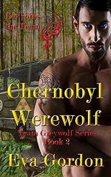 Chernobyl Werewolf, Team Greywolf Series, Book 2 by [Gordon, Eva]