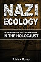 Nazi Ecology: The Oak Sacrifice of the Judeo-Christian Worldview in the Holocaust