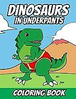 Dinosaurs in Underpants Coloring Book: Fun Dinosaur Coloring Book for Kids