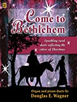 Come to Bethlehem: Sparkling Carol Duets Reflecting the Colors of Christmas