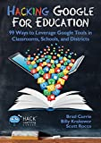 Hacking Google For Education: 99 Ways to Leverage Google Tools in Classrooms, Schools, and Districts (Hack Learning Series Book 11) (English Edition)