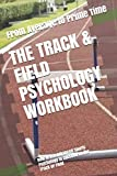 The Track & Field Psychology Workbook: How to Use Advanced Sports Psychology to Succeed on the Track or Field 画像