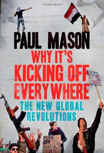 Download Why It's Kicking Off Everywhere: The New Global Revolutions 1844678512