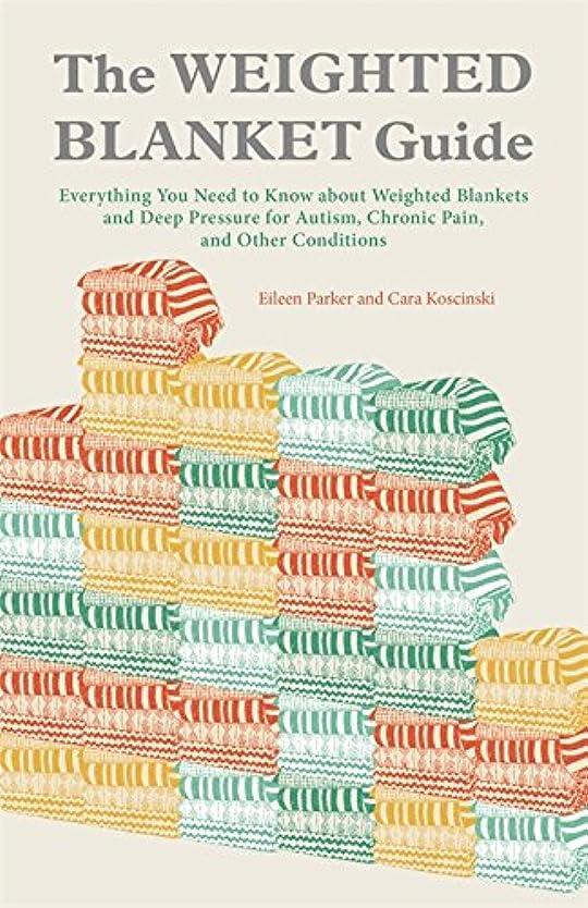 覆す元気ジャンプするThe Weighted Blanket Guide: Everything You Need to Know about Weighted Blankets and Deep Pressure for Autism, Chronic Pain, and Other Conditions (English Edition)
