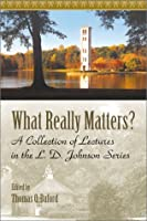 What Really Matters: A Collection of Lectures in the L.D. Johnson Series