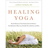 Healing Yoga: Proven Postures to Treat Common Ailments - from Backache to Bone Loss, Shoulder Pain to Bunions, and More