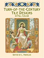 Turn-of-the-Century Tile Designs in Full Color (Dover Pictorial Archive)