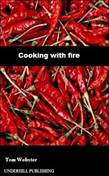 [Webster, Tom]のCooking with fire (English Edition)