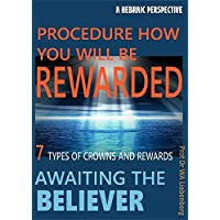 The 7 Crowns and the Procedure How You Will Be Rewarded : A Hebraic Perspective (English Edition)