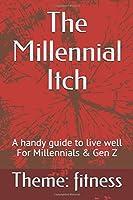 The Millennial Itch: A handy guide to live well For Millennials & Gen Z
