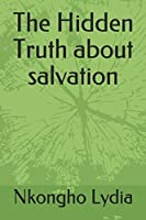 The Hidden Truth about salvation