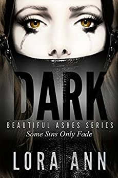 Dark (Beautiful Ashes Trilogy, Book 1) by [Ann, Lora]