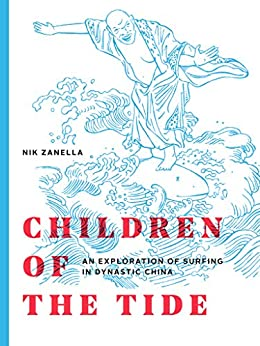 [Zanella, Nik]のChildren of the Tide: an exploration of surfing in dynastic China (English Edition)