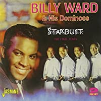 Stardust - The Final Years [ORIGINAL RECORDINGS REMASTERED] 2CD SET by Billy Ward & His Dominoes (2013-05-03)