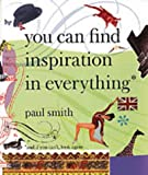 ポールスミス Paul Smith: You Can Find Inspiration in Everything - (And If You Can't, Look Again)